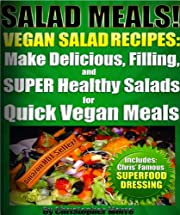 Salad Meals! Vegan Salad Recipes: Make Delicious, Filling, and SUPER Healthy Salads for Quick Vegan Meals