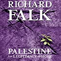 Palestine: The Legitimacy of Hope Audiobook by Richard Falk Narrated by Peter Ganim