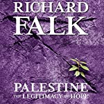 Palestine: The Legitimacy of Hope | Richard Falk