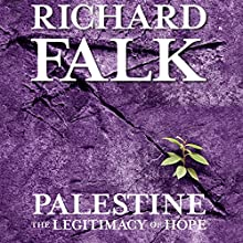 Palestine: The Legitimacy of Hope (       UNABRIDGED) by Richard Falk Narrated by Peter Ganim