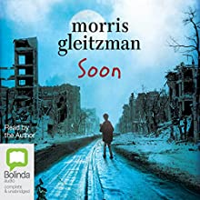Soon: Felix and Zelda, Book 4 (       UNABRIDGED) by Morris Gleitzman Narrated by Morris Gleitzman