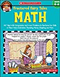 Fractured Fairy Tales: Math: 25 Tales With Computation and Word Problems to Reinforce Key Skills in Place Value, Estimation, Rounding, Money, Graphing, and More (Grades 4-6) (0439518970) by Dan Greenberg