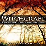 Witchcraft: A Beginner's Guide to Wiccan Ways | Sebastian Collins