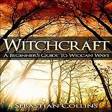 Witchcraft: A Beginner's Guide to Wiccan Ways | Livre audio Auteur(s) : Sebastian Collins Narrateur(s) : Peter L. Delloro