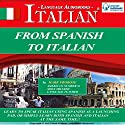 From Spanish to Italian (Italian Edition): 8 One Hour Audio Lessons  by Mark Frobose Narrated by Mark Frobose