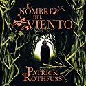 El nombre del viento [The Name of the Wind] Hörbuch von Patrick Rothfuss Gesprochen von: Raúl Llorens