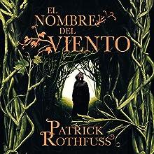 El nombre del viento [The Name of the Wind] | Livre audio Auteur(s) : Patrick Rothfuss Narrateur(s) : Raúl Llorens