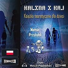 Kalina i Kaj. Książka teoretycznie dla dzieci (       UNABRIDGED) by Marcin Przybylek Narrated by Marcin Popczynski