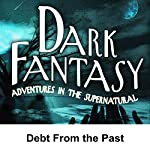 Dark Fantasy: Debt from the Past | George Hamaker,Scott Bishop