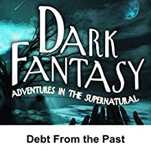 Dark Fantasy: Debt from the Past  by George Hamaker, Scott Bishop Narrated by Ben Morris, Eleanor Naylor Corin, Muir Hite