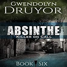 Absinthe: Killer on Call, Book 6 Audiobook by Gwendolyn Druyor Narrated by Gwendolyn Druyor