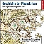 Geschichte der Finanzkrisen. Vom Tulpenwahn zum globalen Crash (F.A.Z.-Dossier) | Paul Kirchhof,Gerald Braunberger,Dirk Baecker