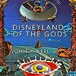 Disneyland of the Gods | John A. Keel