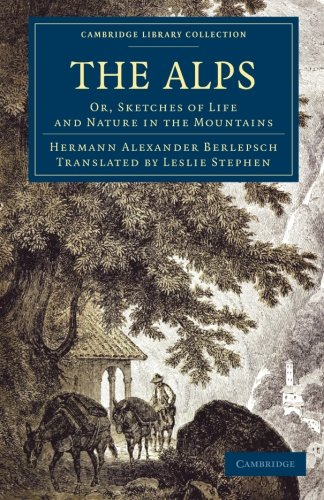 The Alps: Or, Sketches of Life and Nature in the Mountains (Cambridge Library Collection - Travel, Europe)