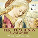 Ten Teachings for One World: Wisdom from Mother Mary (       UNABRIDGED) by Gina Lake Narrated by Toni Orans