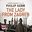 The Lady from Zagreb: A Bernie Gunther Novel (       UNABRIDGED) by Philip Kerr Narrated by Jeff Harding