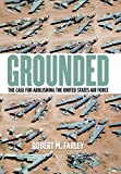 Grounded: The Case for Abolishing the United States Air Force (Studies In Conflict Diplomacy Peace)