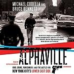 Alphaville: 1988, Crime, Punishment, and the Battle for New York City's Lower East Side | Michael Codella,Bruce Bennett