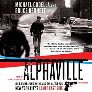 Alphaville: 1988, Crime, Punishment, and the Battle for New York City's Lower East Side | [Michael Codella, Bruce Bennett]