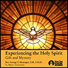 Experiencing the Holy Spirit: Gift and Mystery Vortrag von Rev. George T. Montague SMS ThD Gesprochen von: Rev. George T. Montague SMS ThD