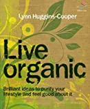 ISBN: 1905940572 - Live organic: Brilliant ideas to purify your lifestyle and feel good about it (52 Brilliant Ideas)