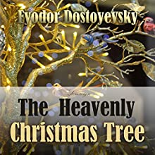 The Heavenly Christmas Tree Audiobook by Fyodor Dostoyevsky Narrated by Max Bollinger