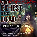 At the Behest of the Dead (       UNABRIDGED) by Timothy W. Long Narrated by Todd Menesses