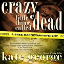 Crazy Little Thing Called Dead: The Bree MacGowan Series, Book 3 (       UNABRIDGED) by Kate George Narrated by Sara Mackie