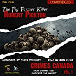 Robert Pickton: The Pig Farmer Killer: Crimes Canada: True Crimes That Shocked The Nation | Chris Swinney