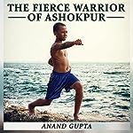The Fierce Warrior of Ashokpur | Anand Gupta
