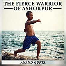 The Fierce Warrior of Ashokpur (       UNABRIDGED) by Anand Gupta Narrated by Daniel Williams