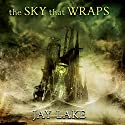 The Sky That Wraps: Collected Short Fiction Audiobook by Jay Lake Narrated by Katherine Kellgren, Jonathan Davis, Stephen Bel Davies