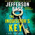 The Inquisitor's Key: A Body Farm Novel, Book 7 (       UNABRIDGED) by Jefferson Bass Narrated by Tom Stechschulte