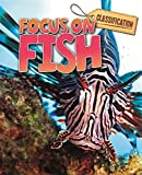 Classification: Focus on: Fish shows children how to identify  and group fish according to their characteristics. It answers questions such as what is a fish? Where do fish live? What do fish eat? And how do fish move about? Along with...