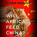 Will Africa Feed China? Audiobook by Deborah Brautigam Narrated by Andi Arndt