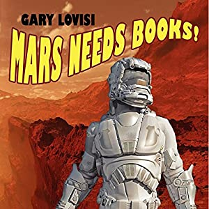 Mars Needs Books! A Science Fiction Novel Audiobook