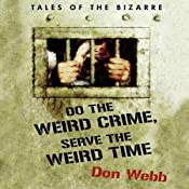 Do the Weird Crime, Serve the Weird Time: Tales of the Bizarre | [Don Webb]