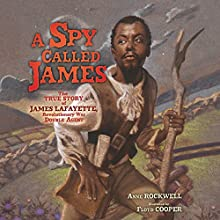 A Spy Called James: The True Story of James Lafayette, Revolutionary War Double Agent Audiobook by Anne Rockwell Narrated by Rodney Gardiner