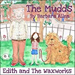 Edith and the Waxwork Museum: The Mudds | Barbara Allen
