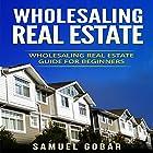 Wholesaling Real Estate: Wholesaling Real Estate Guide for Beginners Hörbuch von Samuel Gobar Gesprochen von: William Bahl