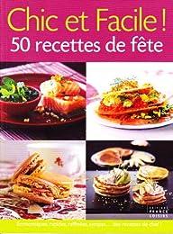 Chic et Facile ! 50 recettes de fête