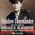 Shadow Commander: The Epic Story of Donald D. Blackburn - Guerrilla Leader and Special Forces Hero (       UNABRIDGED) by Mike Guardia Narrated by Jason Huggins