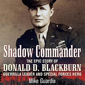 Shadow Commander: The Epic Story of Donald D. Blackburn - Guerrilla Leader and Special Forces Hero | [Mike Guardia]