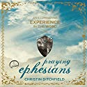 Praying Ephesians: Live Strong! You've Been Chosen for Greatness (       UNABRIDGED) by Christin Ditchfield Narrated by Christin Ditchfield
