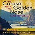 The Corpse with the Golden Nose: A Cait Morgan Mystery (       UNABRIDGED) by Cathy Ace Narrated by Cathy Ace