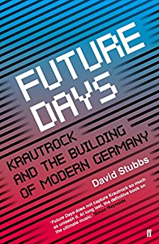 Future Days: Krautrock and the Building of Modern German
