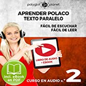 Aprender Polaco - Texto Paralelo: Fácil de Leer - Fácil de Escuchar - Curso en Audio No. 2 [Learn Polish - Parallel Text: Easy Reader - Easy Audio - Audio Course No. 2]: Lectura Fácil en Polaco |  Polyglot Planet
