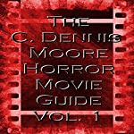 The C. Dennis Moore Horror Movie Guide, Vol. 1 | C. Dennis Moore