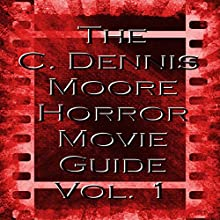 The C. Dennis Moore Horror Movie Guide, Vol. 1 Audiobook by C. Dennis Moore Narrated by Curt Campbell