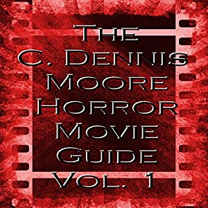 The C. Dennis Moore Horror Movie Guide, Vol. 1 Audiobook